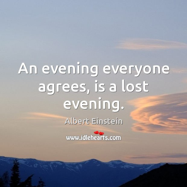 Image, An evening everyone agrees, is a lost evening.