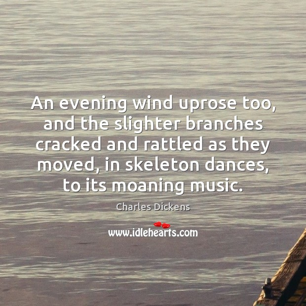 An evening wind uprose too, and the slighter branches cracked and rattled Image