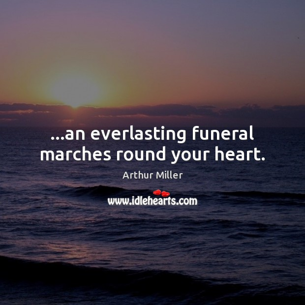 Image, …an everlasting funeral marches round your heart.