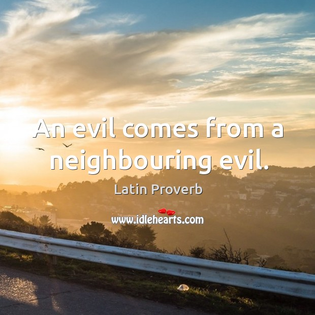 Image, An evil comes from a neighbouring evil.