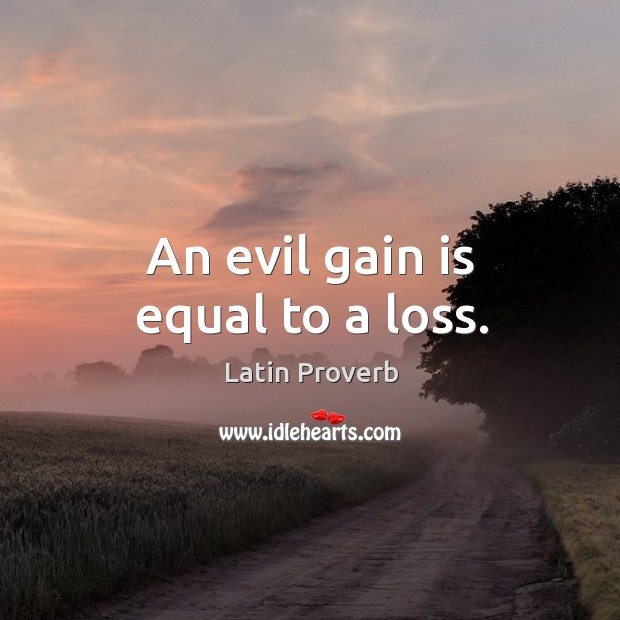 Image, An evil gain is equal to a loss.