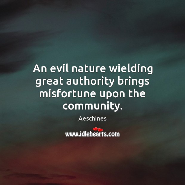 An evil nature wielding great authority brings misfortune upon the community. Image