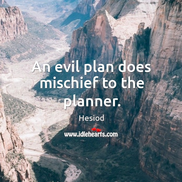 Image, An evil plan does mischief to the planner.