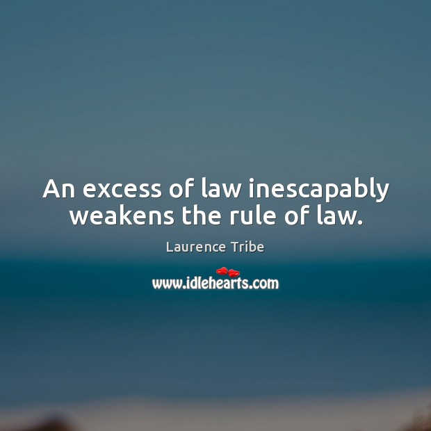 Image, An excess of law inescapably weakens the rule of law.