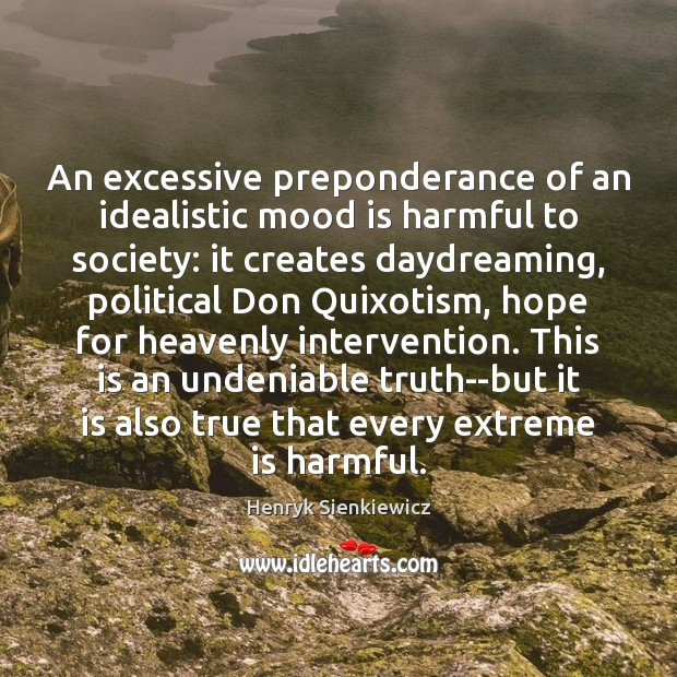 An excessive preponderance of an idealistic mood is harmful to society: it Image