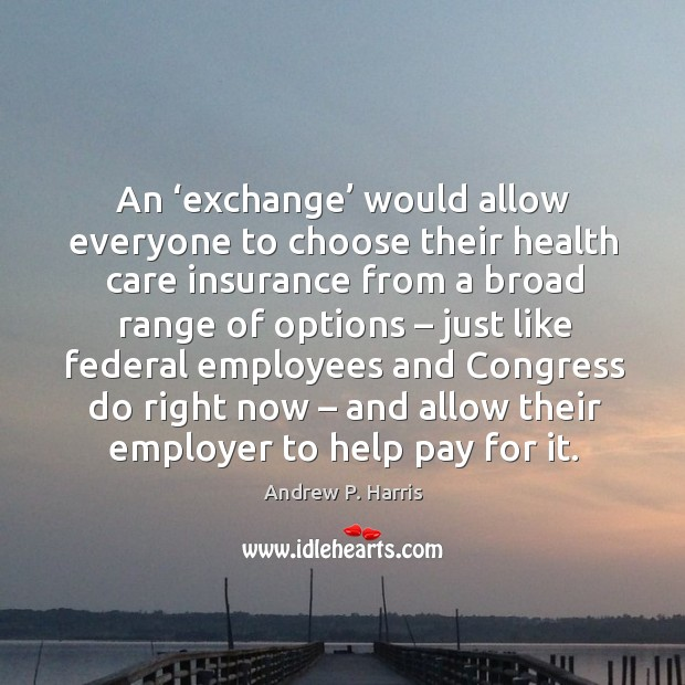 An 'exchange' would allow everyone to choose their health care insurance from a broad range of options Image