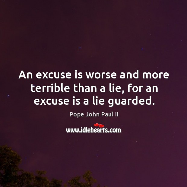 An excuse is worse and more terrible than a lie, for an excuse is a lie guarded. Image