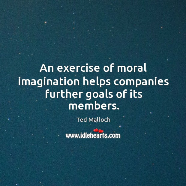 An exercise of moral imagination helps companies further goals of its members. Image