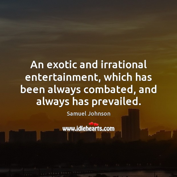 An exotic and irrational entertainment, which has been always combated, and always Image