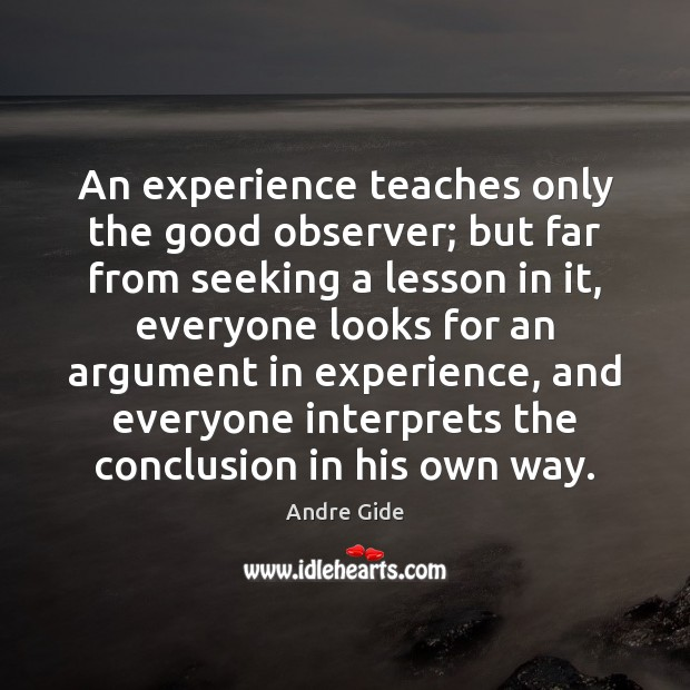 An experience teaches only the good observer; but far from seeking a Image