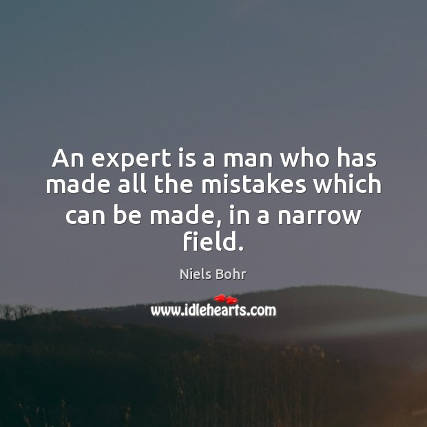 Image, An expert is a man who has made all the mistakes which can be made, in a narrow field.