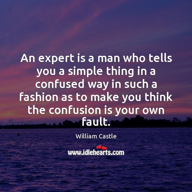 An expert is a man who tells you a simple thing in Image
