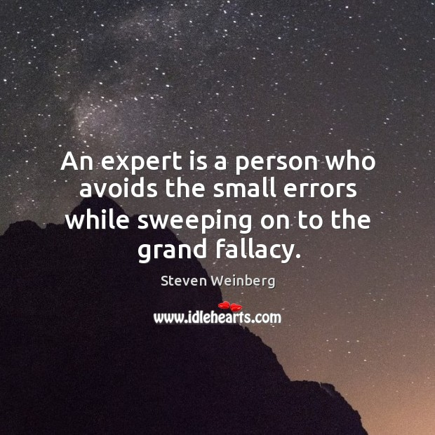 Image, An expert is a person who avoids the small errors while sweeping on to the grand fallacy.