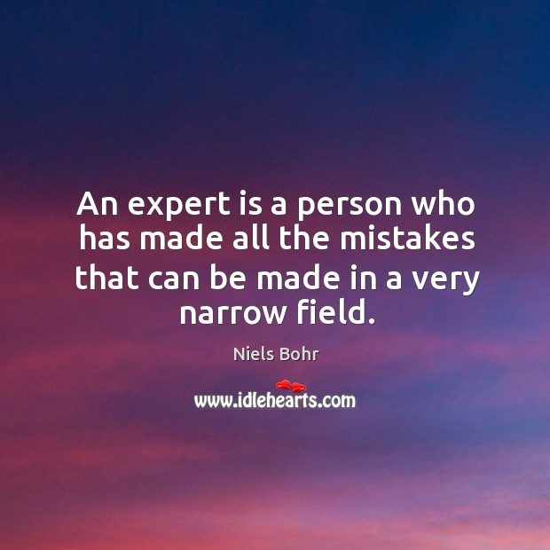 An expert is a person who has made all the mistakes that can be made in a very narrow field. Image