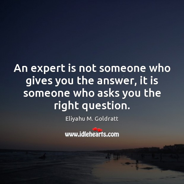 An expert is not someone who gives you the answer, it is Image