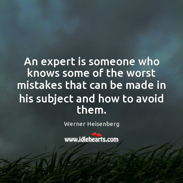 An expert is someone who knows some of the worst mistakes that Image