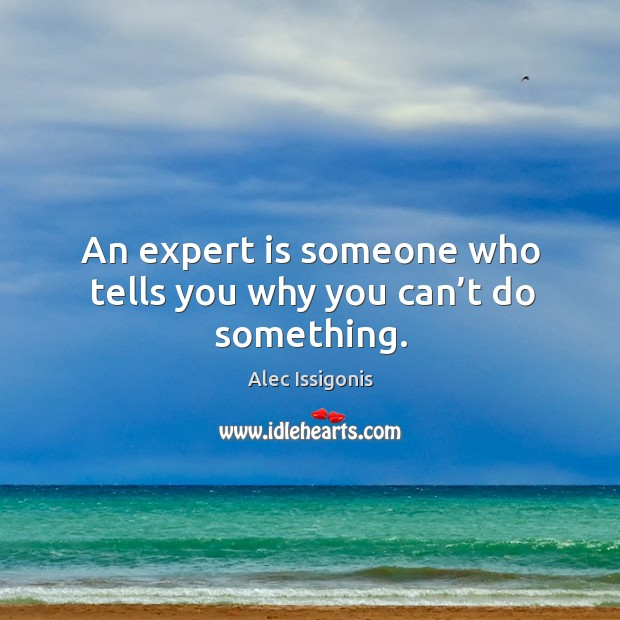 Image, An expert is someone who tells you why you can't do something.
