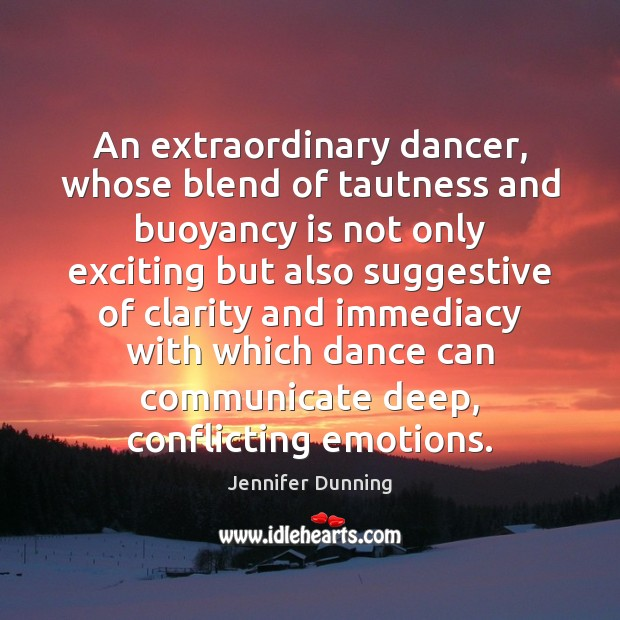 An extraordinary dancer, whose blend of tautness and buoyancy is not only Communication Quotes Image