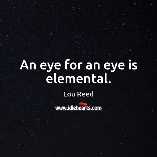 An eye for an eye is elemental. Image