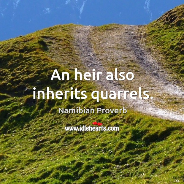 An heir also inherits quarrels. Namibian Proverbs Image