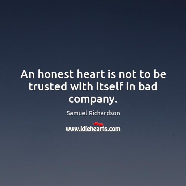 Image, An honest heart is not to be trusted with itself in bad company.