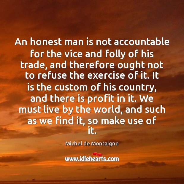 An honest man is not accountable for the vice and folly of Image