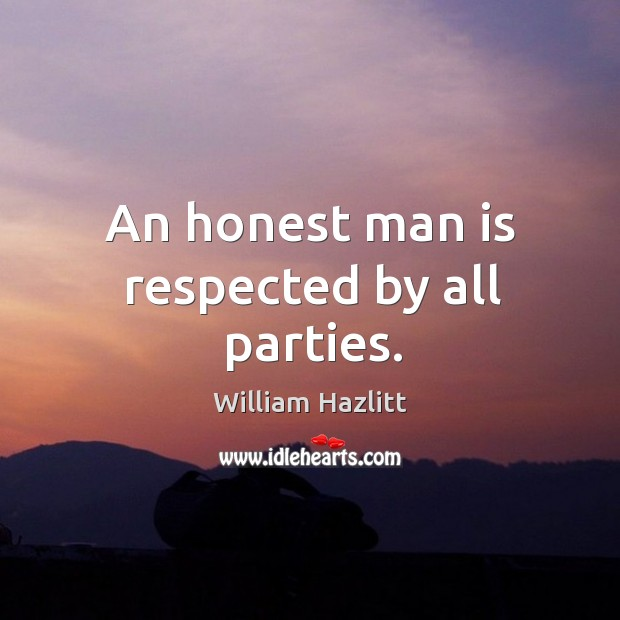 An honest man is respected by all parties. Image