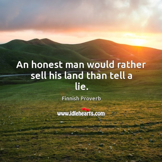 Image, An honest man would rather sell his land than tell a lie.