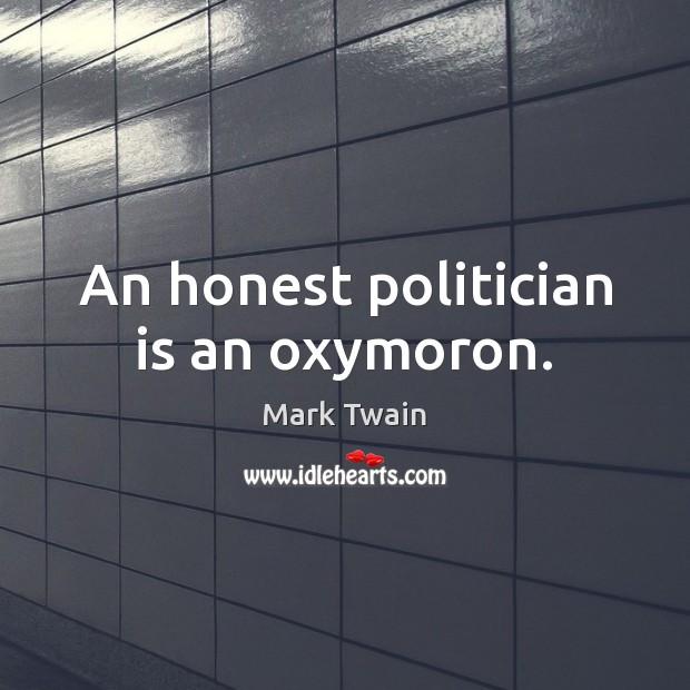 An honest politician is an oxymoron. Image