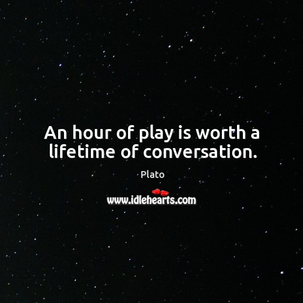 An hour of play is worth a lifetime of conversation. Image