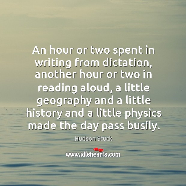 An hour or two spent in writing from dictation, another hour or two in reading aloud Hudson Stuck Picture Quote