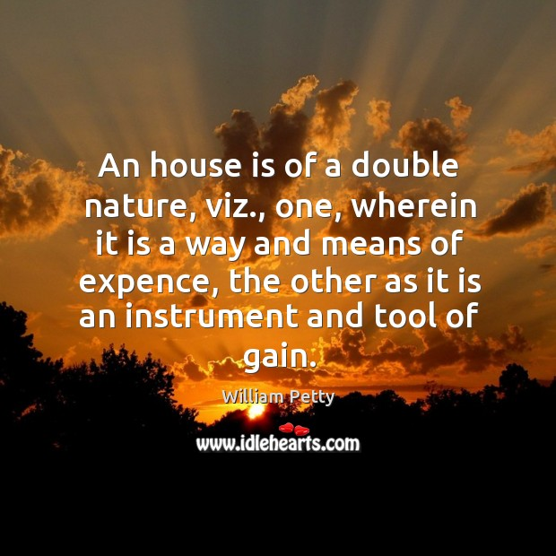 An house is of a double nature, viz., one, wherein it is a way and means of expence Image
