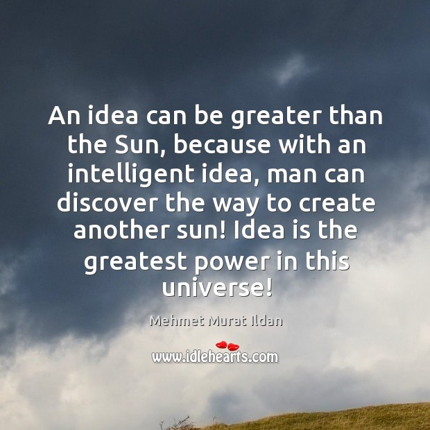 Image, An idea can be greater than the Sun, because with an intelligent
