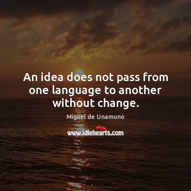 An idea does not pass from one language to another without change. Image