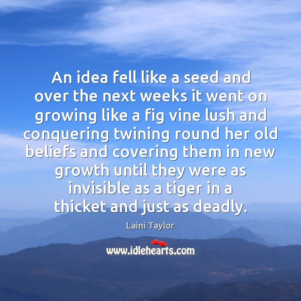An idea fell like a seed and over the next weeks it Laini Taylor Picture Quote
