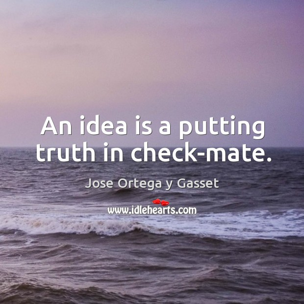 An idea is a putting truth in check-mate. Image