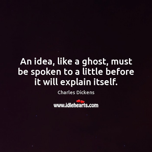 Image, An idea, like a ghost, must be spoken to a little before it will explain itself.