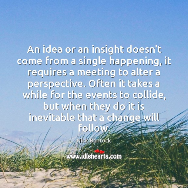 Nick Bantock Picture Quote image saying: An idea or an insight doesn't come from a single happening, it
