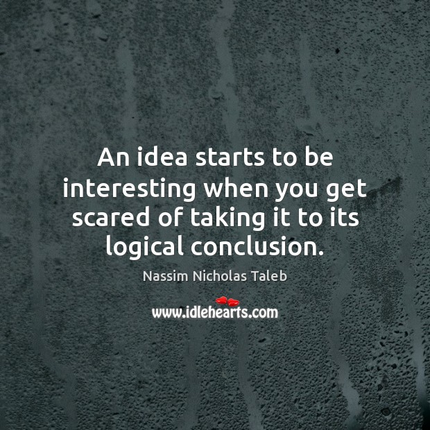 Image, An idea starts to be interesting when you get scared of taking