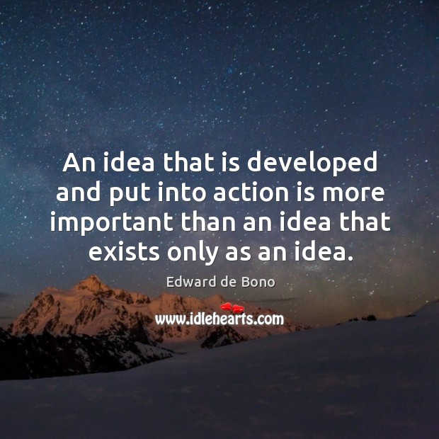 An idea that is developed and put into action is more important Image