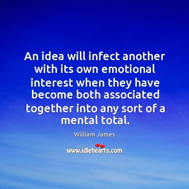 An idea will infect another with its own emotional interest when they Image