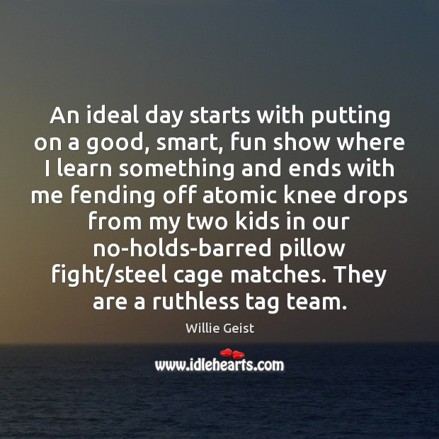 Image, An ideal day starts with putting on a good, smart, fun show
