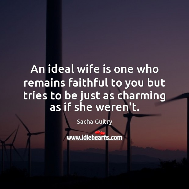 An ideal wife is one who remains faithful to you but tries Faithful Quotes Image