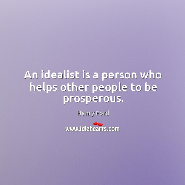 An idealist is a person who helps other people to be prosperous. Image
