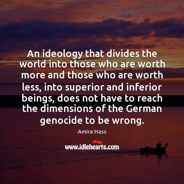 An ideology that divides the world into those who are worth more Image