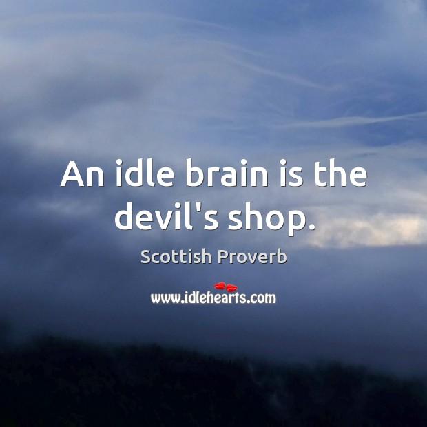 An idle brain is the devil's shop. Image
