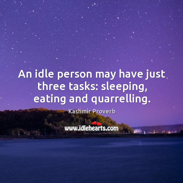 An idle person may have just three tasks: sleeping, eating and quarrelling. Kashmir Proverbs Image