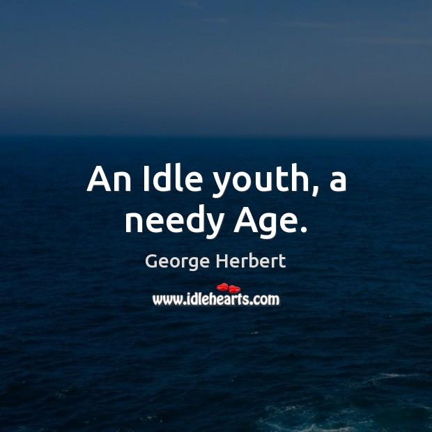 An Idle youth, a needy Age. Image
