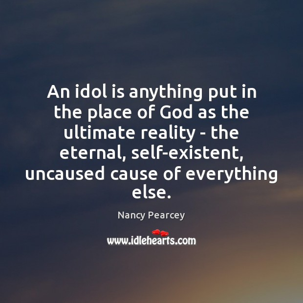 Image, An idol is anything put in the place of God as the