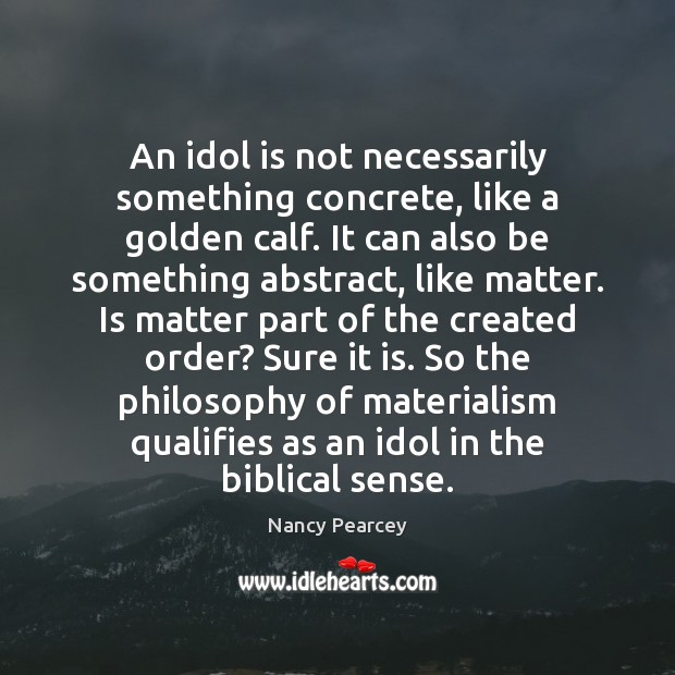 An idol is not necessarily something concrete, like a golden calf. It Image